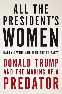 All the President's Women: Donald Trump and the Making of a Predator book