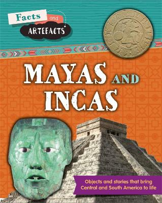 Facts and Artefacts: Mayas and Incas by Anita Croy