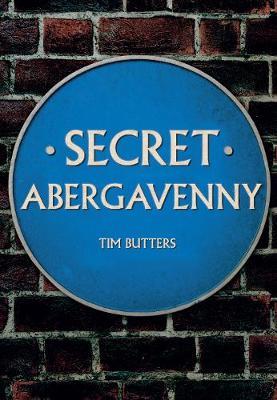 Secret Abergavenny by Tim Butters