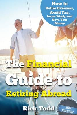 The Financial Guide to Retiring Abroad by Rick Todd