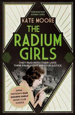 The Radium Girls: They paid with their lives. Their final fight was for justice. by Kate Moore