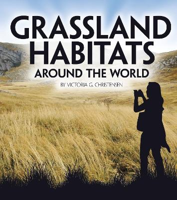 Grassland Habitats Around the World by Victoria G. Christensen