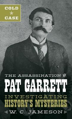 Cold Case: The Assassination of Pat Garrett by W.C. Jameson