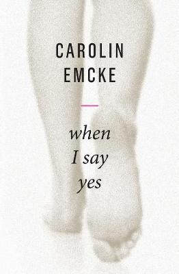 When I Say Yes by Carolin Emcke