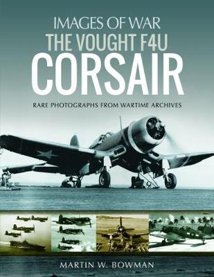 The Vought F4U Corsair by Bowman, Martin W