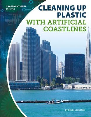 Unconventional Science: Cleaning Up Plastic with Artificial Coastlines by Douglas Hustad