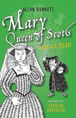 Mary Queen of Scots and All That by Allan Burnett