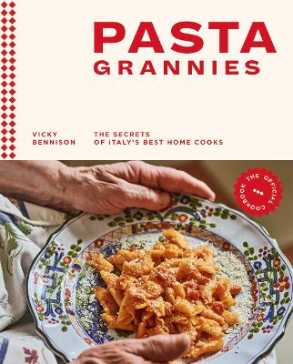 Pasta Grannies: The Official Cookbook: The Secrets of Italy's Best Home Cooks by Vicky Bennison