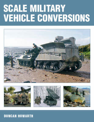 Scale Military Vehicle Conversion by Duncan Howarth