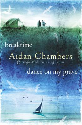 Breaktime & Dance on My Grave Breaktime & Dance on My Grave AND Dance on My Grave by Aidan Chambers