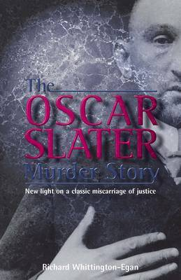 The Oscar Slater Murder Story by Richard Whittington-Egan