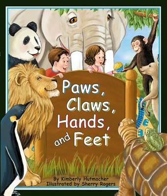 Paws, Claws, Hands, and Feet by Kimberly Hutmacher