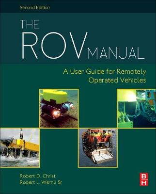 The Rov Manual: a User Guide for Observation Class Remotely Operated Vehicles, 2e by Robert Christ
