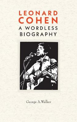 Leonard Cohen: A Woodcut Biography by George Walker