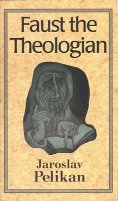 Faust the Theologian by Jaroslav Pelikan
