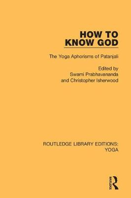 How to Know God: The Yoga Aphorisms of Patanjali by Swami Prabhavananda