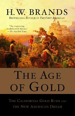 The Age of Gold: The California Gold Rush and the New American Dream by H. W. Brands