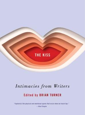 The Kiss: Intimacies from Writers by Brian Turner