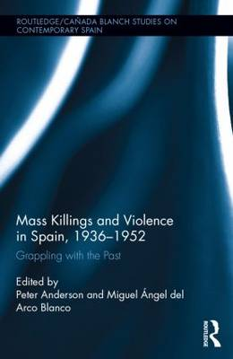 Mass Killings and Violence in Spain, 1936-1952 by Peter Anderson