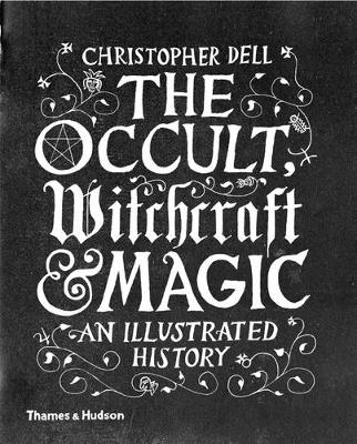 The Occult, Witchcraft & Magic by Christopher Dell