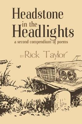Headstone in the Headlights: A Second Compendium of Poems by Rick Taylor