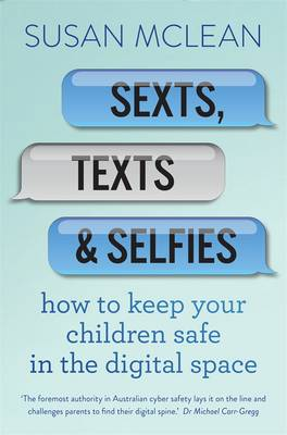 Sexts, Texts And Selfies: How To Keep Your Children Safe InThe Digital Space book