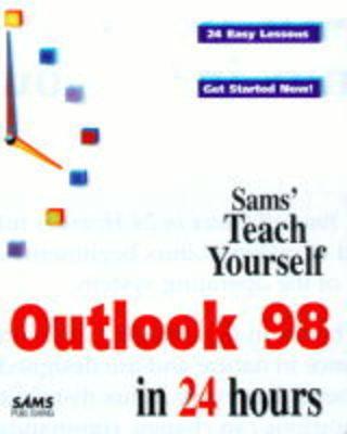Sams Teach Yourself Microsoft Outlook 98 in 24 Hours by John Nicholson