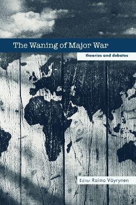 The Waning of Major War by Raimo Vayrynen