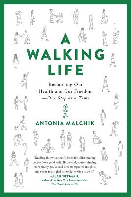 A Walking Life: Reclaiming Our Health and Our Freedom One Step at a Time by Antonia Malchik