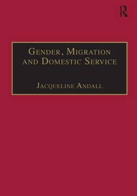 Gender, Migration and Domestic Service by Jacqueline Andall