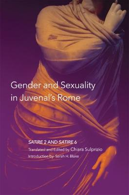 Gender and Sexuality in Juvenal's Rome: Satire 2 and Satire 6 by Chiara Sulprizio