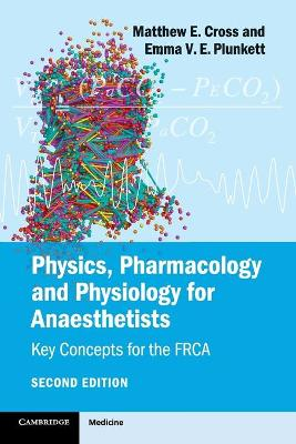 Physics, Pharmacology and Physiology for Anaesthetists by Matthew E. Cross