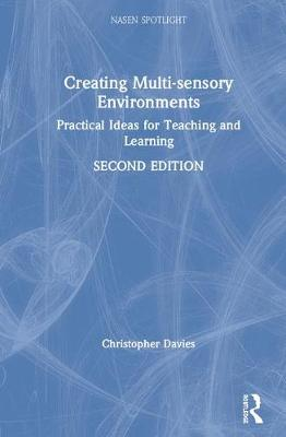 Creating Multi-sensory Environments: Practical Ideas for Teaching and Learning by Christopher Davies