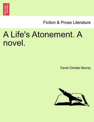A Life's Atonement. a Novel. by David Christie Murray