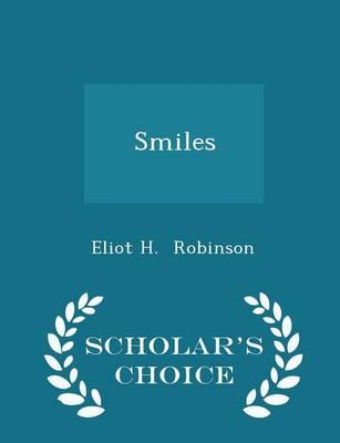Smiles - Scholar's Choice Edition by Eliot H Robinson