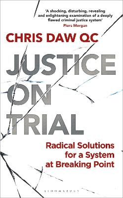 Justice on Trial: Radical Solutions for a System at Breaking Point by Chris Daw