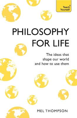 Philosophy for Life: Teach Yourself by Mel Thompson