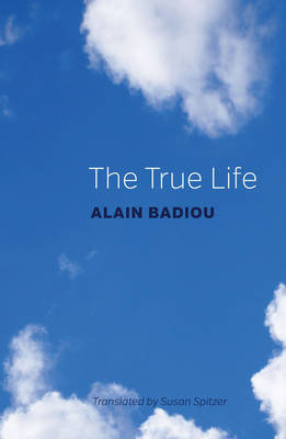 The The True Life by Alain Badiou