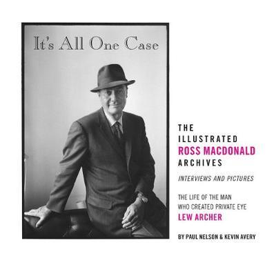 It's All One Case: The Illustrated Ross Macdonald Archives by Jerome Charyn