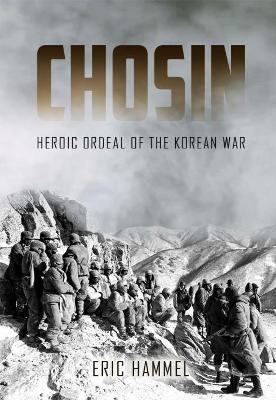 Chosin: Heroic Ordeal of the Korean War by Eric Hammel