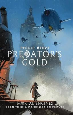Mortal Engines #2: Predator's Gold by Philip Reeve