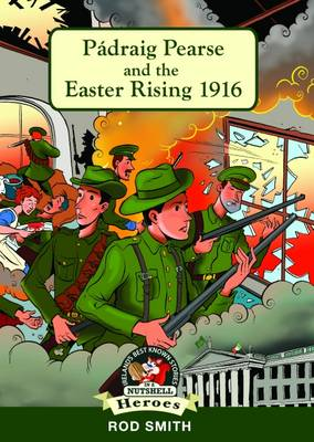 Padraig Pearse and the Easter Rising 1916 by Rod Smith