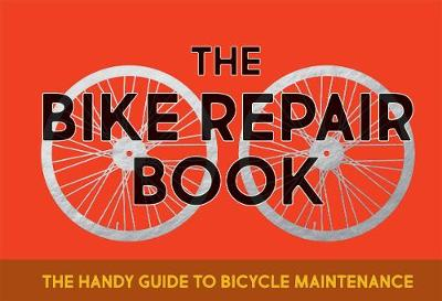 The Bike Repair Book: The Handy Guide to Bicycle Maintenance by Gerard Janssen