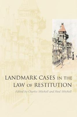 Landmark Cases in the Law of Restitution by Charles Mitchell