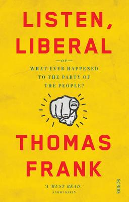 Listen, Liberal by Thomas Frank
