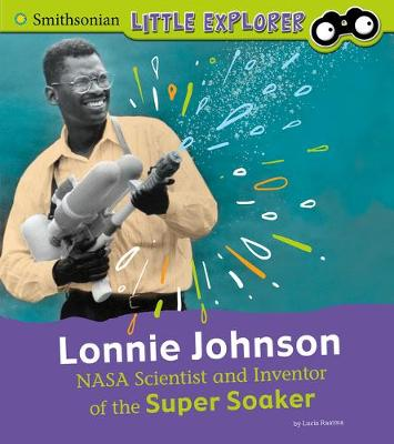 Lonnie Johnson: NASA Scientist and Inventor of the Super Soaker by Lucia Raatma