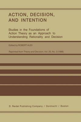 Action, Decision, and Intention by Robert Audi