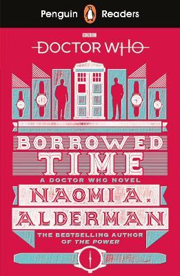 Penguin Readers Level 5: Doctor Who: Borrowed Time (ELT Graded Reader) by Naomi Alderman