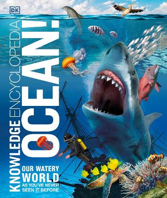 Knowledge Encyclopedia Ocean!: Our Watery World As You've Never Seen It Before by DK