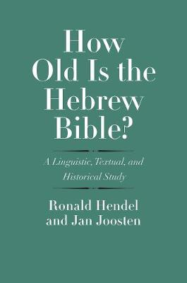 How Old Is the Hebrew Bible?: A Linguistic, Textual, and Historical Study book